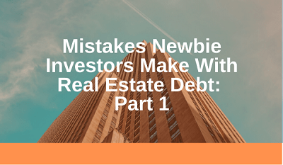 Mistakes Newbie Investors Make With Real Estate Debt: Part 1